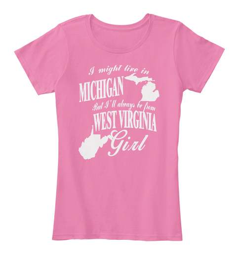 I Might Live In Michigan But I'll Always Be From West Virginia Girl True Pink T-Shirt Front