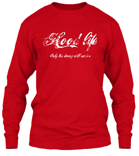 Hood Life Only The Strong Will Survive Red Long Sleeve T-Shirt Front