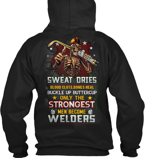 Sweat Dries Blood Clots.Bones Heal Buckle Up Buttercup Only The Strongest Men Become Welders Black T-Shirt Back