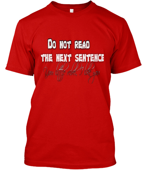 Do Not Read The Next Sentence T Shirt Classic Red T-Shirt Front