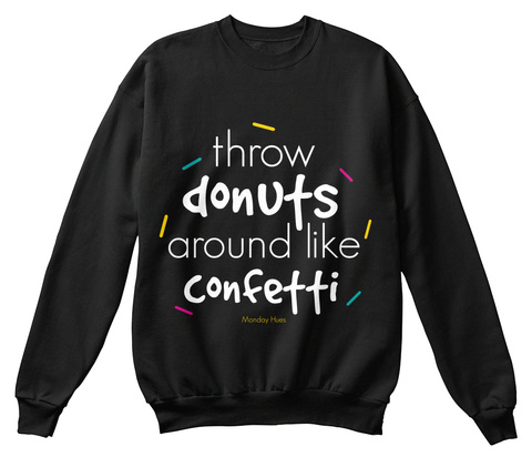 Throw Donuts Around Like Confetti Black T-Shirt Front