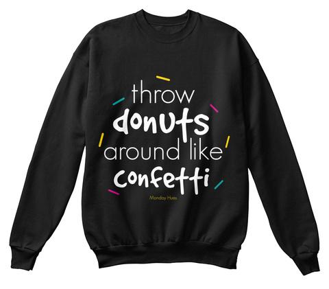 Throw Donuts Around Like Confetti Black Sweatshirt Front