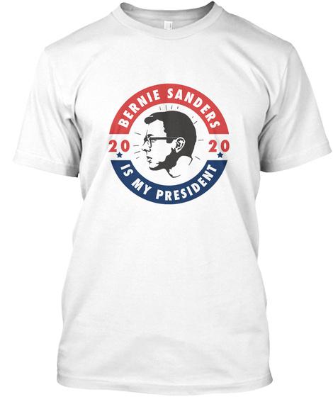 Bernie Sanders Is My President White T-Shirt Front
