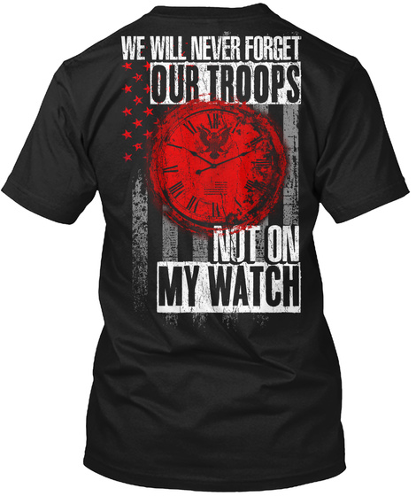 We Will Never Forget Our Troops Not On My Watch Black T-Shirt Back