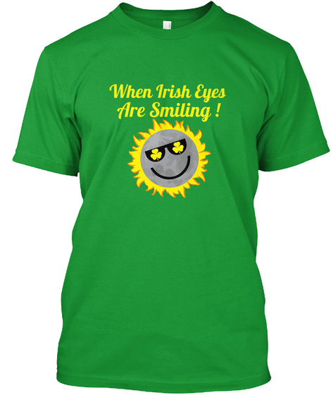 When Irish Eyes Are Smiling ! Kelly Green T-Shirt Front