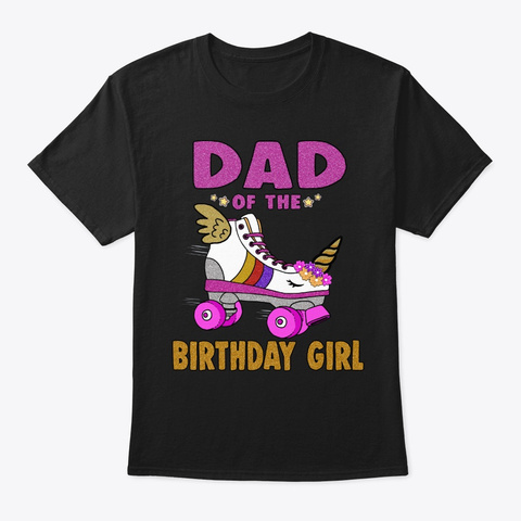 Dad Of The Birthday Girl Unicorn Roller  Black T-Shirt Front