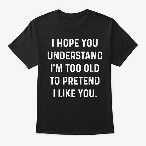 I Hope You Under Funny Shirt Hilarious Black T-Shirt Front
