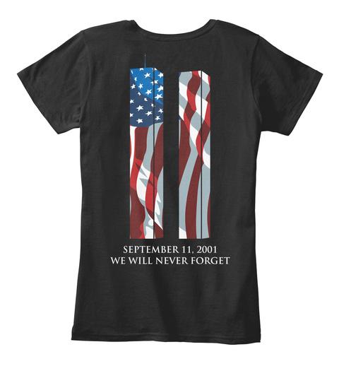 We Will Never Forget September 11 2001! Black T-Shirt Back