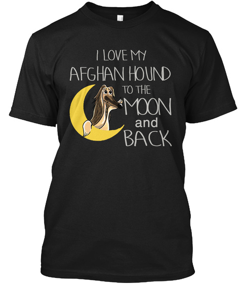 I Love My Afghan Hound To The Moon And Back Black T-Shirt Front