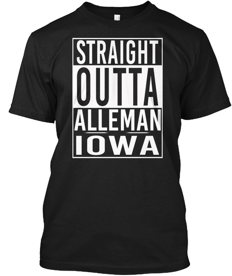 Straight Outta Alleman Ia. Customizalble Black T-Shirt Front