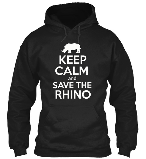 Keep Calm And Save The Rhino Black T-Shirt Front