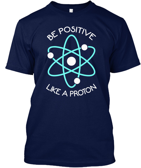 Be Positive Like A Proton Navy T-Shirt Front