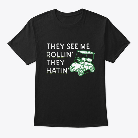 They See Me Rollin They Hatin Funny Golf Black T-Shirt Front