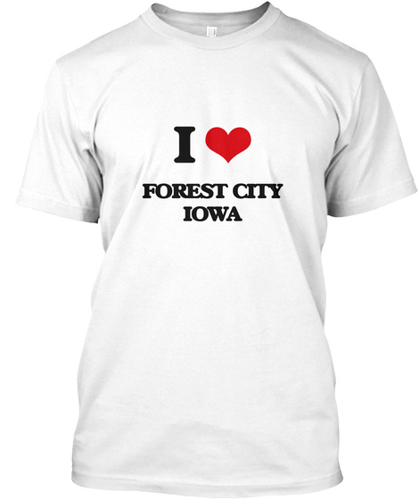 I Love Forest City Iowa White T-Shirt Front