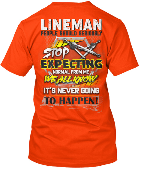Lineman People Should Seriously Stop Expecting Normal From Me We All Know It's Never Going To Happen! Orange T-Shirt Back