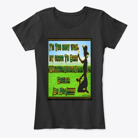 """Too Busy With My Grass"" Women Apparel Black T-Shirt Front"