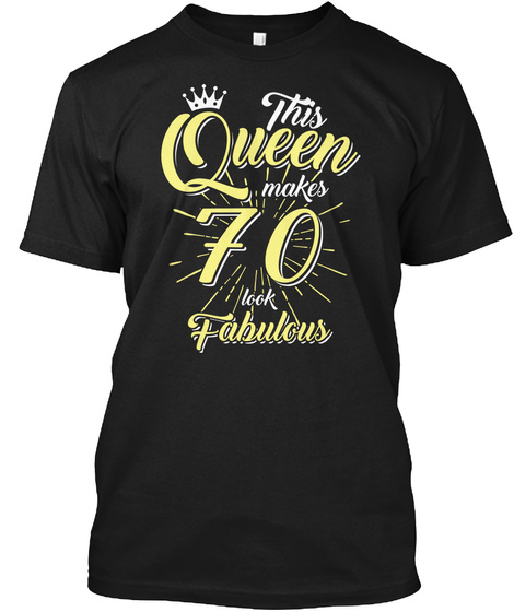 This Queen Makes 70th Birthday Shirt Black T-Shirt Front