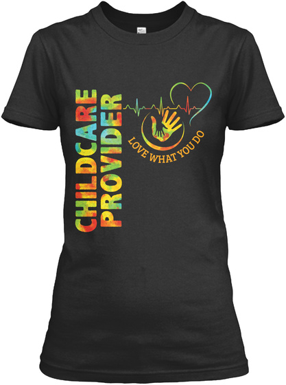 Childcare Provider Love What You Do Black T-Shirt Front