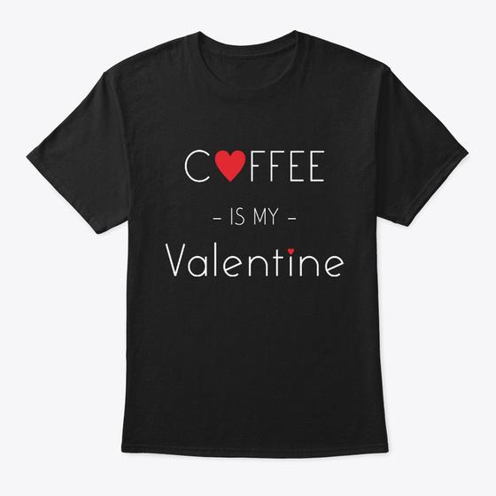 coffee is my valentine [[t-shirt]]