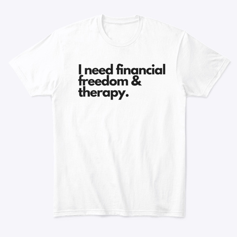 Financial Freedom + Therapy White T-Shirt Front