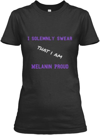 I Solemnly Swear That I Am  Melanin Proud Black T-Shirt Front