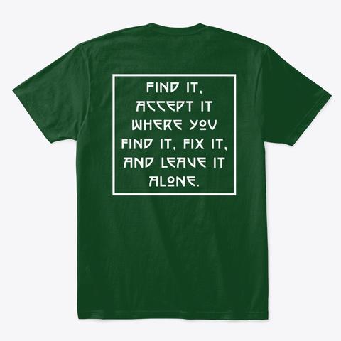 Find It, Accept It, Fix It, Leave It Forest Green  T-Shirt Back