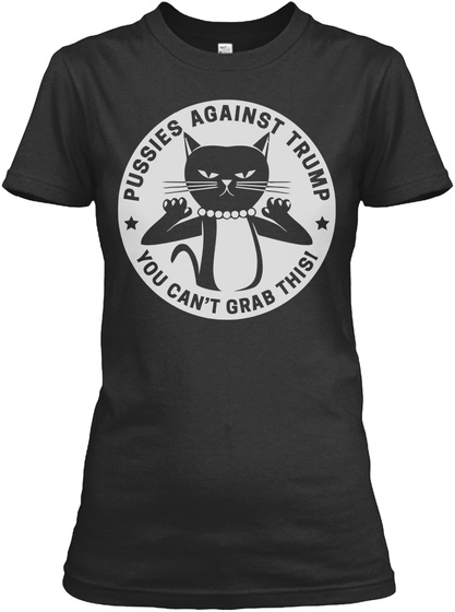 Pussies Against Trump You Can't Grab This! Black T-Shirt Front