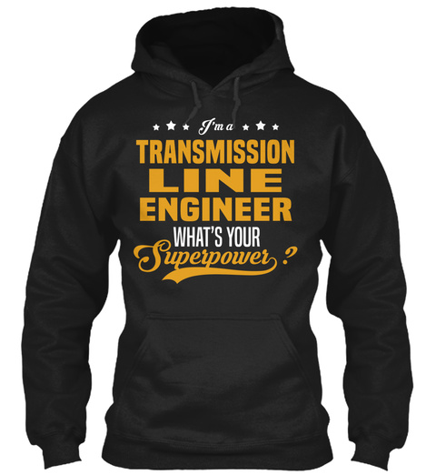 I'm A Transmission Line Engineer What's Your Superpower Black T-Shirt Front