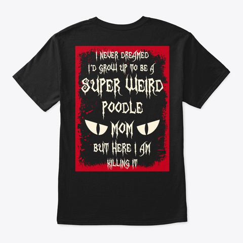 Super Weird Poodle Mom Shirt Black T-Shirt Back