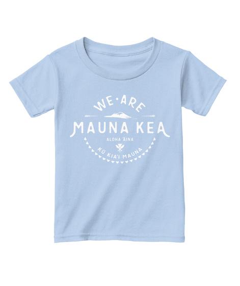 We Are Mauna Kea Aloha Aina Ku Kia'i Mauna Light Blue T-Shirt Front