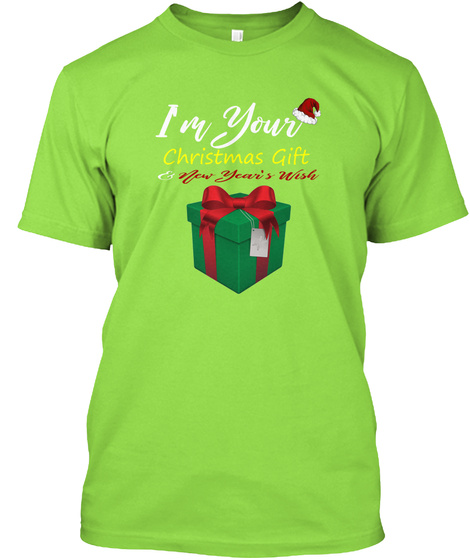 I'm Your Christmas Gift New Year's Wish Lime T-Shirt Front