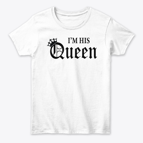 I'm His Queen Print White T-Shirt Front