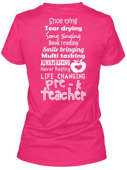 Pre   K Shoe Tying Tear Drying Song Singing Book Reading Smile Bringing Multi Tasking Always Asking Never Resting... Heliconia T-Shirt Back