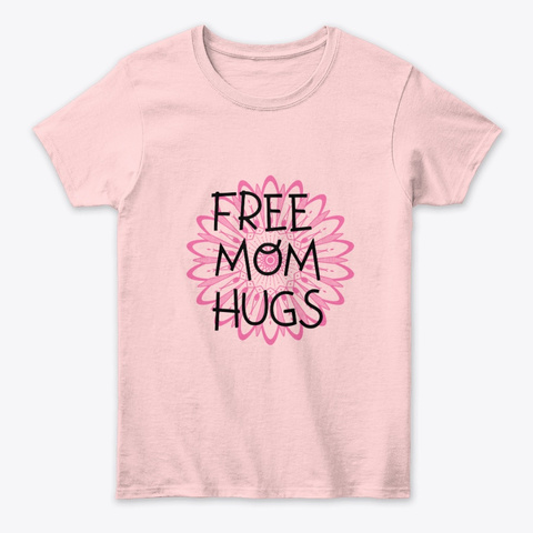Free Mom Hugs! Light Pink T-Shirt Front
