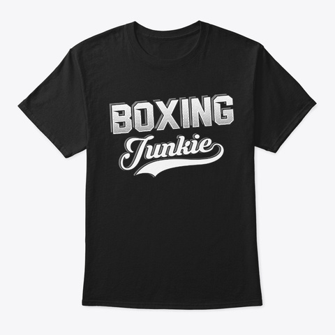 Funny Boxing Lover Gift Junkie Black T-Shirt Front