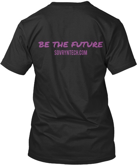 Be The Future Sovryntech.Com Black T-Shirt Back