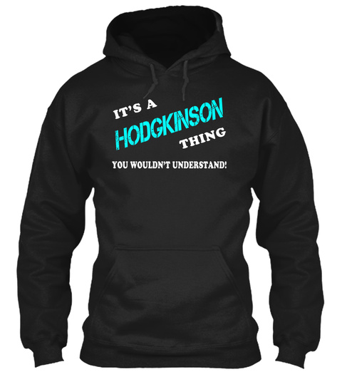Its A Hodgkinson Thing   Name Shirts Black T-Shirt Front