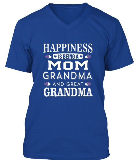 Happiness Us Being A Mom Grandma And Great Grandma True Royal T-Shirt Front