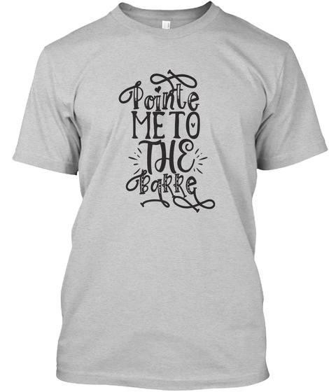 Pointe Meto The Barre! Light Steel T-Shirt Front