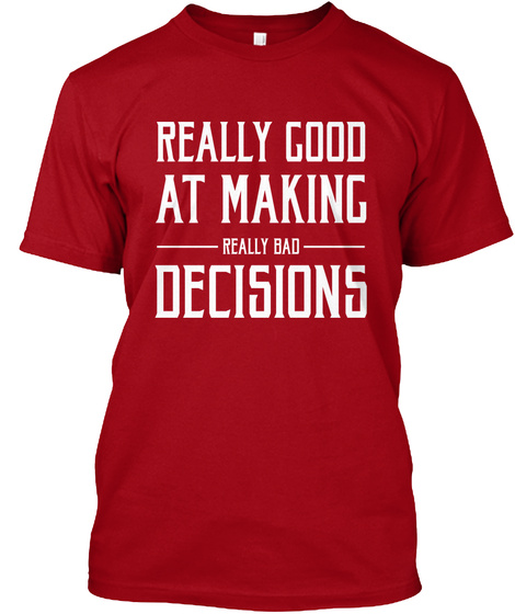 Really Good At Making Really Bad Decisions Deep Red T-Shirt Front