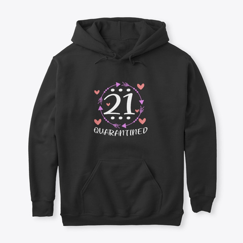 21 And Quarantined 21th Birthday Queen Black T-Shirt Front