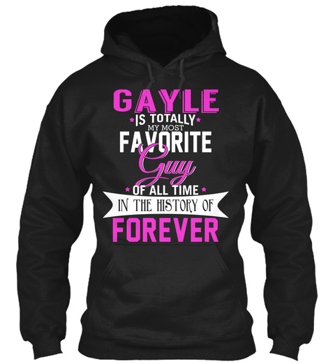 Gayle Is Totally My Most Favorite Guy. Customizable Name  Black T-Shirt Front