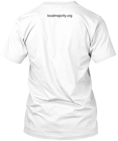 Localmajority.Org White T-Shirt Back