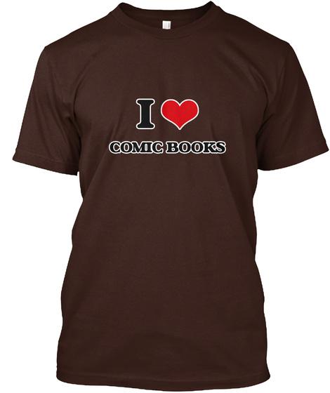 I Love Comic Books Dark Chocolate T-Shirt Front