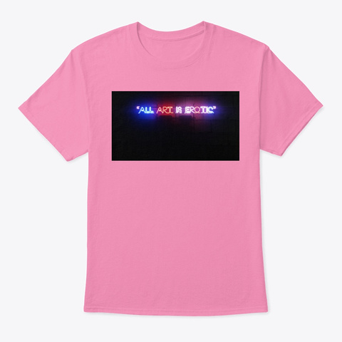 All Art Is  Erotic Pink T-Shirt Front