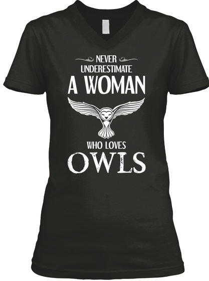 Never Underestimate A Woman Who Loves Owls Black T-Shirt Front