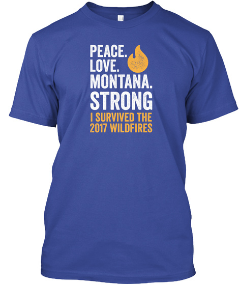 Peace. Love. Montana Strong   Wildfires Deep Royal T-Shirt Front