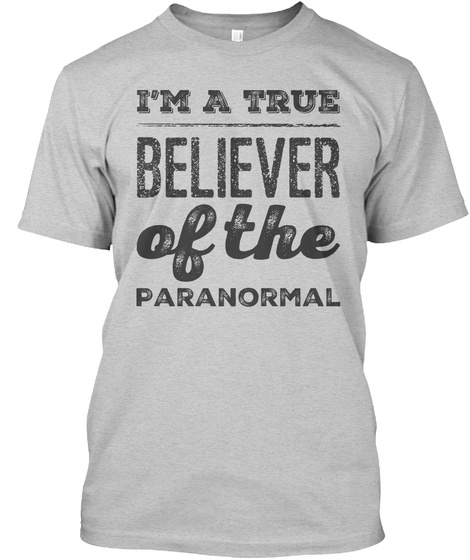 I'm A True Believer Of The Paranormal Light Steel T-Shirt Front