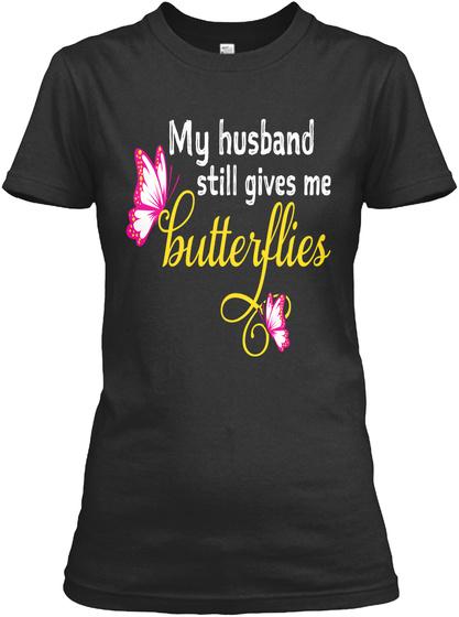 My Husband Still Gives Me Butterflies  Black T-Shirt Front