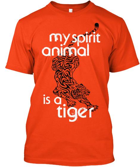 My Spirit Animal Is A Tiger Deep Orange  T-Shirt Front